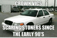 Dank, Scare, and Beastly: CROWN VICS  SCARING STONERS SINCE  THE EARLY 90'S  quick meme com ~Beast~