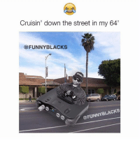 I AM DONE😂😂😂 NOCHILL ➡️ TAG 5 FRIENDS ➡️ TURN ON POST NOTIFICATIONS: Cruisin' down the street in my 64  @FUNNY BLACKS  @FUNNY BLACKS I AM DONE😂😂😂 NOCHILL ➡️ TAG 5 FRIENDS ➡️ TURN ON POST NOTIFICATIONS