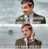 True Story, Rugby, and Super: CRUSADERS  WHEN YOURE THE MOST SUCCESSFUL  TEAM  IN SUPER RUGBY HISTORY  CRUSADERS  RUGBY  MEMES  9nstagyuam.  BUT YOU HAVEN'T WONIA TITLE IN 9 YEARS True story ⚔️ rugby crusaders superboomboom
