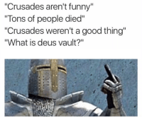 """""""Crusades aren't funny""""  """"Tons of people died""""  """"Crusades weren't a good thing""""  """"What is deus vault?"""" Go like Edgy Memes and Fashy Dreams 2: The Führer's Body Double and join the new group (Link: https://www.facebook.com/groups/395876250800737/)"""