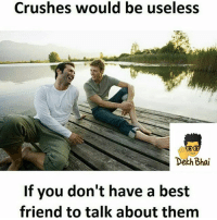 True that 😜 Follow @_dekhbhai_ & enjoy 👍🏻: Crushes would be useless  Dekh Bhai  If you don't have a best  friend to talk about them True that 😜 Follow @_dekhbhai_ & enjoy 👍🏻