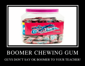 OK BOOMER IS N WORD!!! 😠😠😡😤😤: CRXASO  BOME  Super Bebble Ge  STRAWBERRY  BOOMER CHEWING GUM  GUYS DON'T SAY OK BOOMER TO YOUR TEACHER! OK BOOMER IS N WORD!!! 😠😠😡😤😤