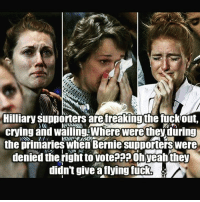 Memes, Bernie, and 🤖: crying and wailing Where Were they during  the primaries when Bernie Supporters Were  denied the righttowoteaaa Oh Teahthey  didn't give a flying fuck
