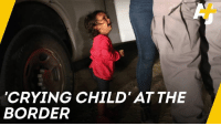 This photo of a crying 2-year-old child captures the horror of the crackdown on undocumented migrants.: CRYING CHILD' ATTHE  BORDER This photo of a crying 2-year-old child captures the horror of the crackdown on undocumented migrants.