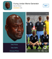 And I thought to myself, I'm sure there's an app for that by now...: Crying Jordan Meme Generator  David Okun  (29)  Take Photo  Take Self ie  Choose Photo  GET  Done And I thought to myself, I'm sure there's an app for that by now...