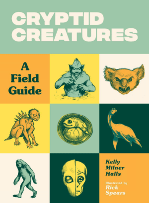 wondersofweird:My new book will be published by Sasquatch in September of 2019.  Love it – 224 pages of hardcore research on 50 cryptids. : CRYPTID  CREATURES  Field  Guide  Kelly  Milner  Halls  Illustrated by  Rick  Spears wondersofweird:My new book will be published by Sasquatch in September of 2019.  Love it – 224 pages of hardcore research on 50 cryptids.