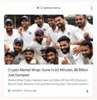 Indian Cricket Team seems particularly happy about it: Cryptocurrency  Crypto Market Wrap: Gone in 60 Minutes, $8 Billion  Just Dumped  Market Wrap Crypto markets have just fallen off the cliff, Ethereum,  Bitcoin Cash, Binance Coin and Neo hurting bad. The cycle continu...  NewsBTC 8 hours ago Indian Cricket Team seems particularly happy about it
