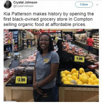 Food, Memes, and Black: Crystal Johnson  @Crystal 1 Johnson  Follow  Kia Patterson makes history by opening the  first black-owned grocery store in Compton  selling organic food at affordable prices  1.99  2.99 I can't believe you guys are so defensive about milk it's not even good I hate milk