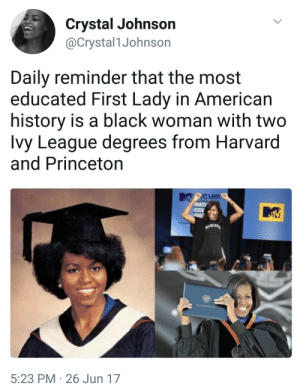 Michelle ❤: Crystal Johnson  @Crystal1Johnson  Daily reminder that the most  educated First Lady in American  history is a black woman with two  Ivy League degrees from Harvard  and Princeton  ST LA  NATI  5:23 PM 26 Jun 17 Michelle ❤
