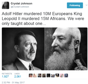 Only one: Crystal Johnson  @Crystal1Johnson  Following  Adolf Hitler murdered 10M Europeans King  Leopold Il murdered 15M Africans. We were  only taught about one...  RETWEETS LIKES  1,9272,061  2:32 PM - 31 May 2017 Only one