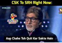 Indianpeoplefacebook, Ipl, and Csk: CSK To SRH Right Now:  #CSKvSRH  SON  LAUGHING  Aap Chahe Toh Quit Kar Sakte Hain #CSKvSRH #IPL #IPL11 #IPLfinal #IPL2018