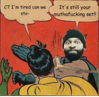 Fucking, Gym, and Memes: CT I'm tired can we  It's still your  sto  utha fucking set!! CT Fletcher says NO.   Gym Memes
