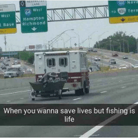 Funny, Life, and Memes: CTED  CANE  54 Nava  WEST  WEST  TO  406  Tern  Hampton  BaseRichmond  EXIT  袋  When you wanna save lives but fishing is  life If I were a paramedic... DOUBLE TAP!!! fishing funny FishingProbs