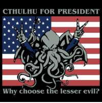 president: CTHULHU FOR PRESIDENT  Why choose the lesser evil?