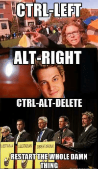 CTRL LEFT  LEFT  ALT-RIGHT  CTRL-ALT-DELETE  LBERTARIAN LIBERTARIAN LIBERTARIAN  RESTART THE WHOLE DAMN  THING Thanks to the Libertarian Party of Illinois for this post! To get involved locally, go to lp.org/states!