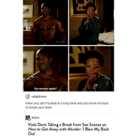 Tumblr, Joyful, and Murder: CTV  You nervous again?  nalajahzara  when you ain't fucked in a long time and you know he bout  to break your back  E donzs  Viola Davis Taking a Break from Sex Scenes on  How to Get Away with Murder: 'I Blew My Back  Out I just want a sewing machine... So I haven't gotten gifts on Christmas for the last idk... 6-7 years.. But if I were to get one this Christmas I'd honestly bust a nut of joy if it was a sewing machine