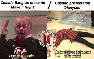 Can, Dionysus, and Make: Cuando Bangtan presento  'Make It Right'  Cuando presentarorn  'Dionysus'  Me mori vaván avisitarme  I can make it right...  tumba  entmit