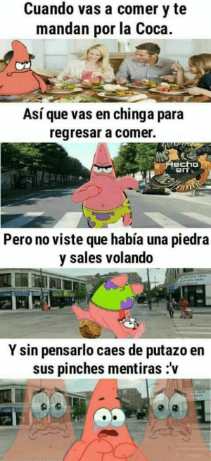 CÓMO HACER UN MEME DIVERTIDO #lol #lmao #hilarious #laugh #photooftheday #friend #crazy #witty #instahappy  #joking #epic #instagood #instafun #memes #chistes #chistesmalos #imagenesgraciosas #humor #funny  #fun #lassolucionespara #dankmemes   #funnyposts #funnypictures #Instagood #Photooftheday #Beautiful #Happy #instagram #love: Cuando vas a comer y te  mandan por la Coca.  Así que vas en  chinga para  regresar a comer.  Hecho  Pero no viste que había una piedra  y sales volando  Y sin pensarlo caes de putazo en  sus pinches mentiras:v CÓMO HACER UN MEME DIVERTIDO #lol #lmao #hilarious #laugh #photooftheday #friend #crazy #witty #instahappy  #joking #epic #instagood #instafun #memes #chistes #chistesmalos #imagenesgraciosas #humor #funny  #fun #lassolucionespara #dankmemes   #funnyposts #funnypictures #Instagood #Photooftheday #Beautiful #Happy #instagram #love
