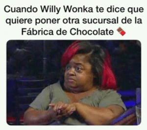 Willy Wonka, Chocolate, and Dice: Cuando Willy Wonka te dice que  quiere poner otra sucursal de la  Fábrica de Chocolate