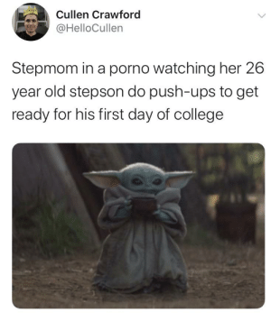 College, Ups, and Porno: Cullen Crawford  @HelloCullen  Stepmom in a porno watching her 26  year old stepson do push-ups to get  ready for his first day of college ☕️