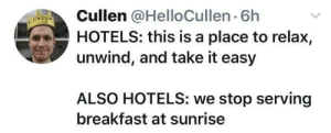 Right. https://t.co/TZKPaFz5m1: Cullen @HelloCullen 6h  HOTELS: this is a place to relax,  unwind, and take it easy  ALSO HOTELS: we stop serving  breakfast at sunrise Right. https://t.co/TZKPaFz5m1