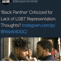Funny, Goals, and Instagram: CULTURE @BenjaminEnfield  Black Panther' Criticized for  Lack of LGBT Representation  Thoughts? instagram.com/p/  Bf Wp6rilDGC/ So uhhh yeah, what's on y'all agenda today 😬 @larnite • ➫➫➫ Follow @Staggering for more funny posts daily! • (Ignore: memes like4like wshh funny music love comedy goals)