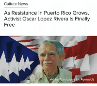 """Chelsea, Chicago, and Memes: Culture News  As Resistance in Puerto Rico Grows,  Activist Oscar Lopez Rivera ls Finally  Free  Art by Alan Lope  for Remezcla More good news!! ☺️✊🏾 After nearly 40 years in prison, Oscar López Rivera – considered by many as the longest-serving political prisoner in United States history – is a free man!! ✊🏽✊🏿 - """"In 1981, the government found [Oscar López Rivera] guilty of seditious conspiracy and other non-violent crimes after linking him to a Chicago weapons storehouse. Originally sentenced to 55 years, he received 15 additional years after attempting to escape from prison in 1988. President Barack Obama commuted his sentence – along with Chelsea Manning's – at the beginning of the year. OLR served most of his sentence at a Terre Haute, Indiana prison. But three months ago, he arrived in Puerto Rico to finish out the sentence under house arrest. López Rivera's release comes at a time when activists have been very active in Puerto Rico. The island is beginning what's bound to be a years-long bankruptcy process. According to Reuters, PR has spent the last decade in recession and the poverty rate currently stands at 11 percent ... And it seems López Rivera is gearing up to join the fight. """""""