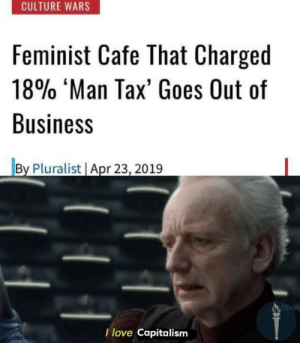 Love, Memes, and Tumblr: CULTURE WARS  Feminist Cafe That Charged  18% 'Man Tax' Goes Out of  Business  By Pluralist Apr 23, 2019  T love Capitalism  CO awesomesthesia:  I love these memes