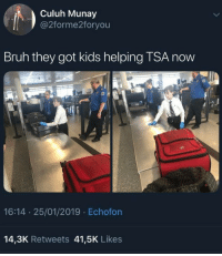 Bruh, Kids, and Got: Culuh Munay  @2forme2foryou  Bruh they got kids helping TSA now  s.  16:14 25/01/2019 Echofon  14,3K Retweets 41,5K Likes