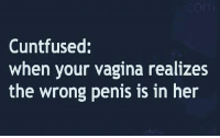 Confused, Friendzone, and Life: Cuntfused:  when your vagina realizes  the wrong penis is in her 🙅✌😔PSA, women sometimes think this way: I'm terribly sorry, I think this is happening a bit too fast hun...(Maybe we should take things slow) = You are now in The Friendzone or Curved for life😒😒😁   How many of you been confused?   Shop Now 👉 theguiltysecret.com Link in Bio👈   Free Fast Shipping on U.S. orders   Save 10% off w- code: quick10