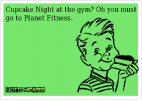 Gym, Memes, and Planet Fitness: Cupcake Night at the gym?  Oh you must  go to Planet Fitness  ROTTEN CARDS Hallo Planet Fitness :)