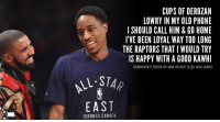 DeMar DeRozan, Memes, and Nba: CUPS OF DEROZAN  SHOULD CALL HIM & GO HOME  THE RAPTORS THAT WOULD TRY  LOWRY IN MY OLD PHONE  I'VE BEEN LOYAL WAY TOO LONG  IS HAPPY WITH A GOOD KAWHI  DEMARVIN'S ROOM BY NBA REDDIT (LOU WILLIAMS  LSTAR  os  EA ST  TORONTO CANADA #DeMarvinsRoom: If Drake's 'Marvin's Room' Was Written By DeMar DeRozan! https://t.co/RSpda18bsR https://t.co/Yo2duJxE8C