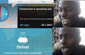 The ex kgb is the best mc in the ex cccp: Cure  Data  Communism is spreading fast  The cure for Communism will be available i  237,252  291 days  26.1.2021  Defeat  Communism has been eradicated The ex kgb is the best mc in the ex cccp