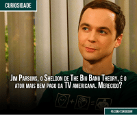 Memes, Banging, and The Big Bang Theory: CURIOSIDADE  JIM PARSONS,OSHELDON DE THE BIG BANG THEORY, E o  EM PAGO DA TV AMERICANA. MERECIDO?  ATOR MAIS FB.COM/CURIOSOBR