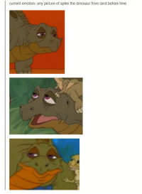 https://t.co/B2ENbG5GPl: current emotion: any picture of spike the dinosaur from land before time https://t.co/B2ENbG5GPl
