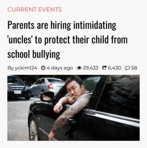 "Carolina Panthers, Parents, and School: CURRENT EVENTS  Parents are hiring intimidating  uncles' to protect their child from  school bullying  By yckim124 O 4 days ago 29,433 C 6,430 58 genghis-khanye: hundondestiny: ""For 500,000 KRW (443 USD), an Uncle Service will send a rough-looking, hulking man to your bullied kid's school to warn the bullies to stop picking on them – or else. This is called the ""Uncle Package.""If you're feeling spendier, the 400,000 KRW (354 USD) ""Evidence Package"" involves the ""uncle"" making a video-recording of the bullies in action, then showing it to the school administrators and demanding action on pain of having the video released to the school board.The top tier is the 2 million KRW (1,772 USD) ""Chaperone Package"": the ""uncle"" will picket in front of the bullies' parents' place of work, bellowing ""A parent of a bully works here.""https://boingboing.net/2018/09/15/violence-inherent-in-the-syste.html  how do i score this job"
