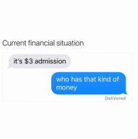 When did my friends become so rich all of a sudden😤😤 sharethewealth: Current financial situation  it's $3 admission  who has that kind of  money  Delivered When did my friends become so rich all of a sudden😤😤 sharethewealth