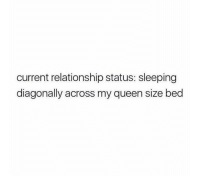 Current Relationship Status: current relationship status: sleeping  diagonally across my queen size bed