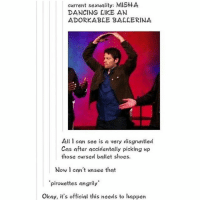 Memes, 🤖, and Cas: current sexuality: MISH A  DANCING LIKE AN  ADORKABLE BALLERINA  All I can see is a very disgruntled  Cas after accidentally picking up  those cursed ballet shoes.  Now I can't unsee that  pirouettes angrily  Okay, it's official this needs to happen Angry Ballerina