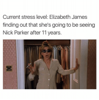 Yep 😂😭: Current stress level: Elizabeth James  finding out that she's going to be seeing  Nick Parker after 11 years. Yep 😂😭