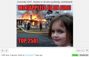 Mini Apple is... why: Currently #247, thanks to all who positively contributed!  MINIAPPLEISIS  ON FIRED  38  TOP 250!  imgflip.com  share  1,008 views, 8 upvotes, Made by MiniApplels 7 days ago  memes disaster girl Mini Apple is... why