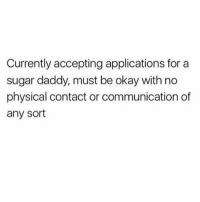 Birthday, Memes, and Girl: Currently accepting applications for a  sugar daddy, must be okay with no  physical contact or communication of  any sort DM to apply ❤️ Follow the birthday girl @thehandyj @thehandyj thehandyj goodgirlwithbadthoughts 💅🏼