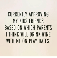 Friends, Parents, and Wine: CURRENTLY APPROVING  MY KIDS FRIENDS  BASED ON WHICH PARENTS  | THINK WILL DRINK WINE  WITH ME ON PLAY DATES It's a very important decision 🍷 rp & Follow my babes @goodgirlwithbadthoughts @goodgirlwithbadthoughts @goodgirlwithbadthoughts 💜👑💜