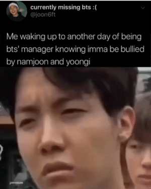Bts, Another, and Knowing: currently missing bts :(  @joon6ft  Me waking up to another day of being  bts' manager knowing imma be bullied  by namjoon and yoongi