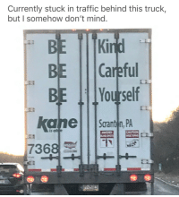 Traffic, Mind, and Kane: Currently stuck in traffic behind this truck,  but I somehow don't mind  BE ITKİ  BE Ill Careful  kane Scranton, PA