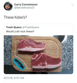 Quavo, Trash, and Curry: Curry Connoisseur  @StevieKnicks21  These Kobe's?  Trash Quavo @TrashQuavo  Would y'all rock these?  8/21/18, 8:57 AM These are too rare!