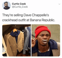 Crackhead, Dank, and Banana: Curtis Cook  @Curtis_Cook  They're selling Dave Chappelle's  crackhead outfit at Banana Republic.