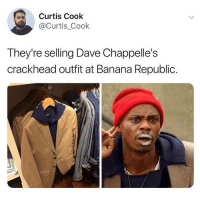 "Crackhead, Fashion, and Tumblr: Curtis Cook  Curtis_Cook  They're selling Dave Chappelle's  crackhead outfit at Banana Republic. <p><a href=""http://memehumor.net/post/174049276392/fashion"" class=""tumblr_blog"">memehumor</a>:</p>  <blockquote><p>Fashion!</p></blockquote>"
