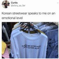 Korean, Trendy, and Face: Curtis  @stxry_so_far  Korean streetwear speaks to me on an  emotional level  NCH  PUN ME INTHE FACE  PUE TO FEEL ALIV Follow my backup @sigh
