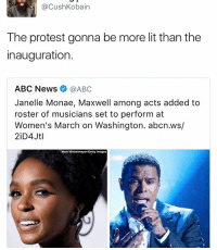 Abc, Memes, and Janelle Monae: @Cush Kobain  The protest gonna be more lit than the  inauguration.  ABC News  @ABC  Janelle Monae, Maxwell among acts added to  roster of musicians set to perform at  Women's March on Washington. abcn.ws/  Matt Winkelmeyer Getty Images